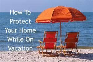 protect%20your%20home%20while%20on%20vacation